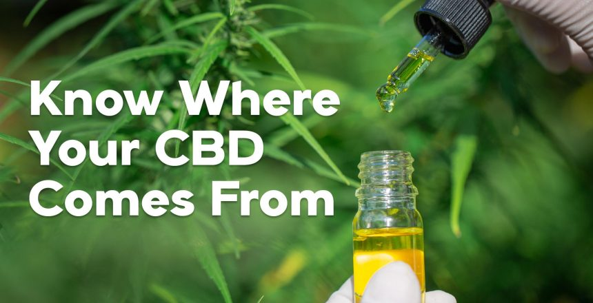 Know Where Your CBD Comes From